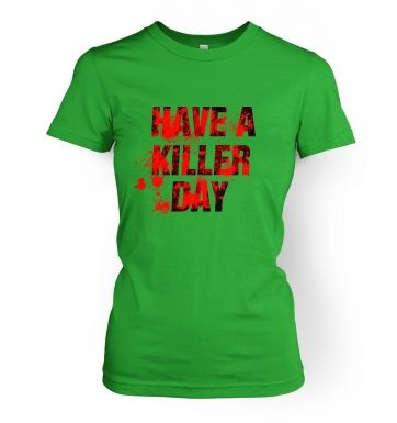 Have A Killer Day  womens t-shirt