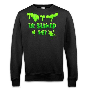 He Slimed Me sweatshirt
