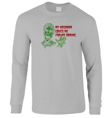 Husband Loves Me For My Brains long-sleeved t-shirt