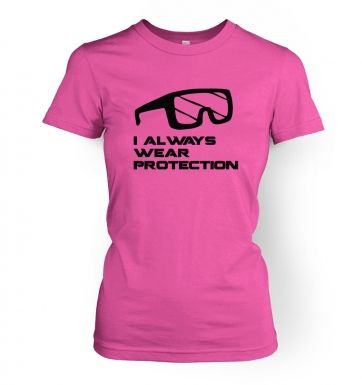 I Always Wear Protection women's t-shirt