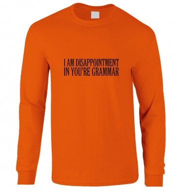 I Am Disappointment In You're Grammar long-sleeved t-shirt