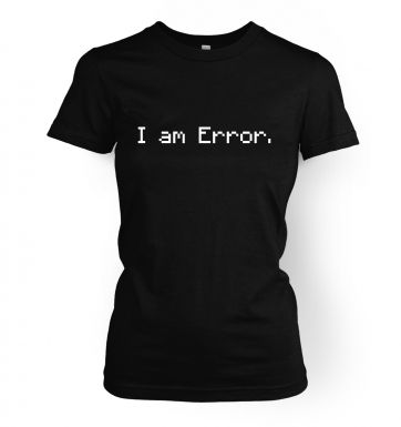 I am error.  womens t-shirt