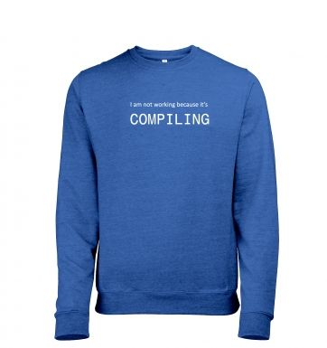 I am not working because it's compiling Mens Heather Sweatshirt