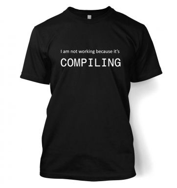 I Am Not Working Because It's Compiling IT t-shirt