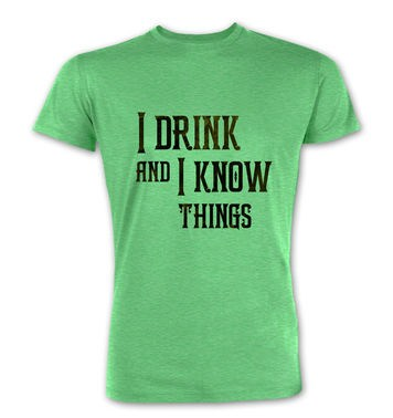 I Drink And I Know Things premium t-shirt
