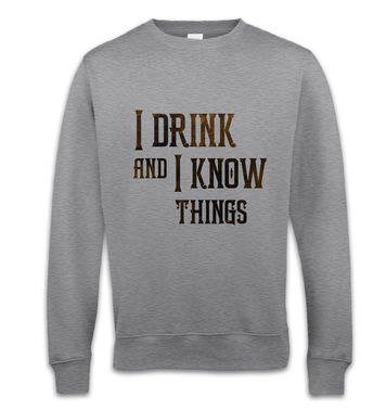 I Drink And I Know Things sweatshirt