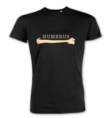I Found This Humerus premium t-shirt