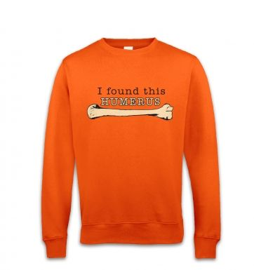 I Found This Humerus sweatshirt
