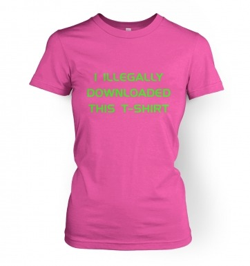 I Illegally Downloaded This women's t-shirt
