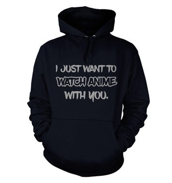 I Just Want To Watch Anime With You adult hoodie