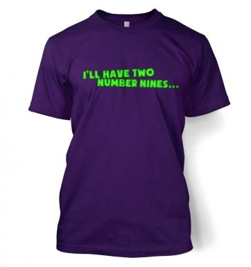 I'll Have Two Number Nines  t-shirt