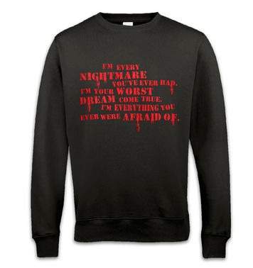 I'm Every Nightmare sweatshirt
