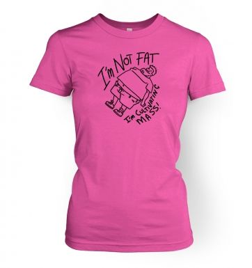 I'm Not Fat, I'm Cultivating Mass women's fitted t-shirt