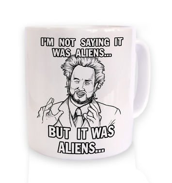 I'm Not Saying It Was Aliens But It Was Aliens mug
