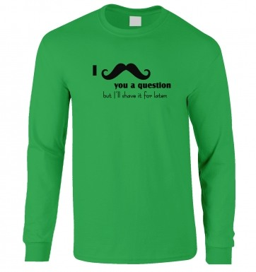 I Moustache You A Question long-sleeved t-shirt