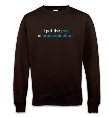I Put The Pro In Procrastination sweatshirt
