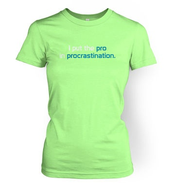 I Put The Pro In Procrastination womens t-shirt