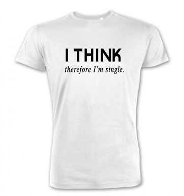 I Think Therefore I'm Single Premium t-shirt