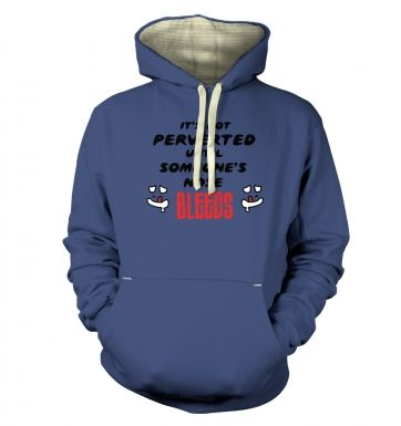 Its Not Perverted Until Someones Nose Bleeds!  hoodie (premium)