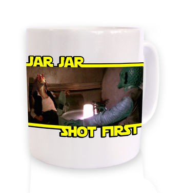 Jar Jar Shot First mug