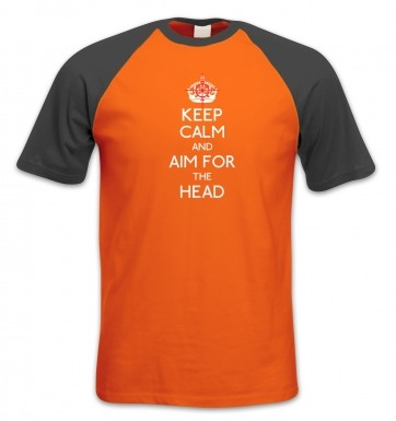 Keep Calm And Aim For The Head short-sleeved baseball t-shirt