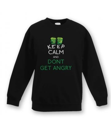 Keep Calm and Dont Get Angry Kids Sweatshirt