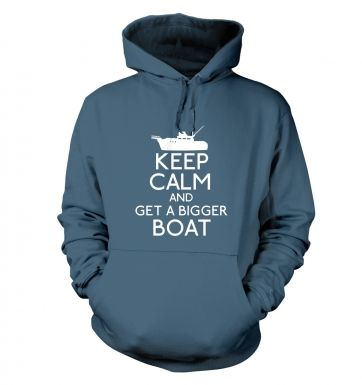 Keep Calm and Get a Bigger Boat  hoodie