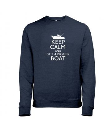Keep Calm and Get a Bigger Boat heather sweatshirt