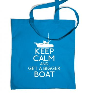 Keep Calm and Get a Bigger Boat tote bag