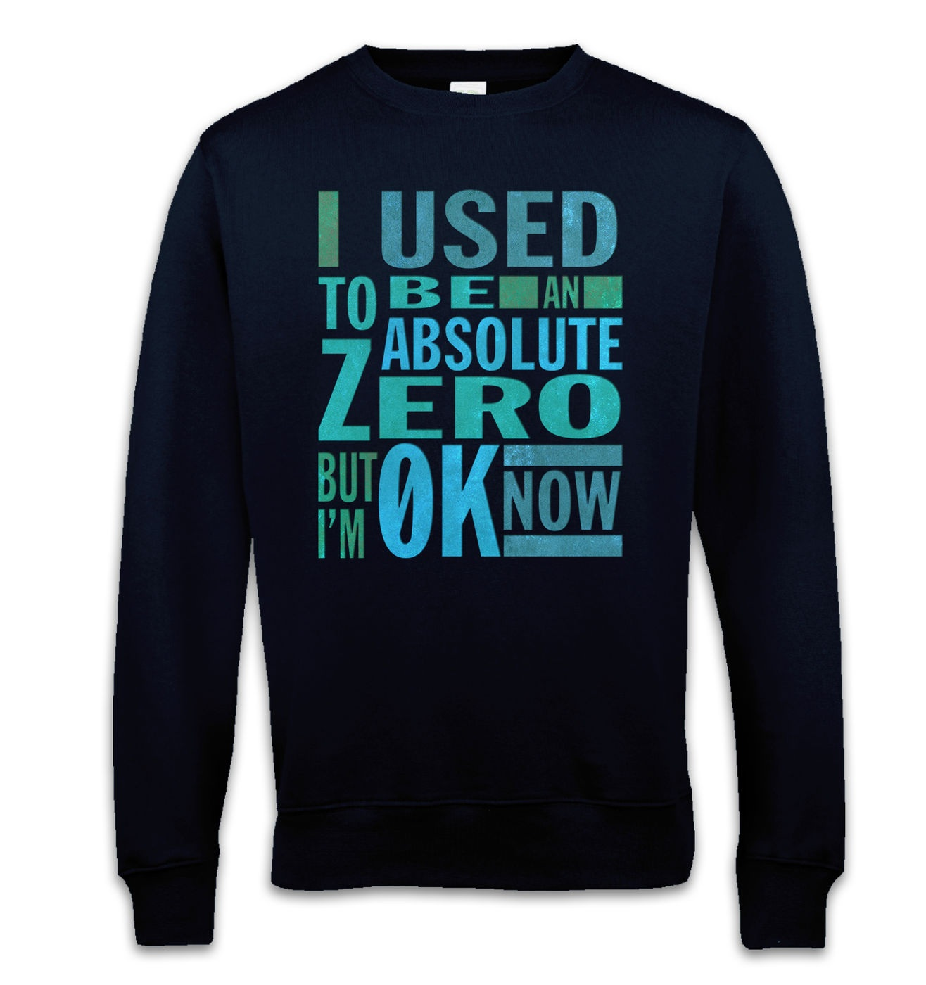 Absolute Zero 0K Now sweatshirt - funny science slogan sweater