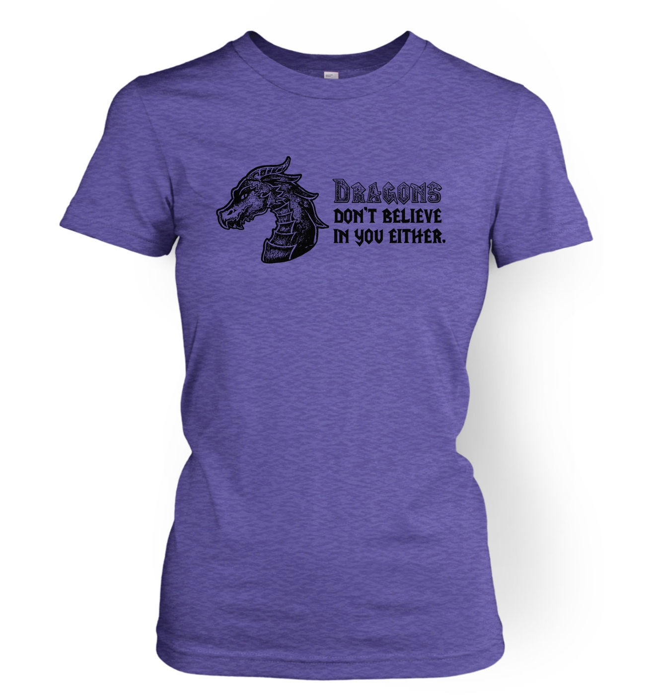 Dragons Don't Believe In You women's t-shirt by Something Geeky