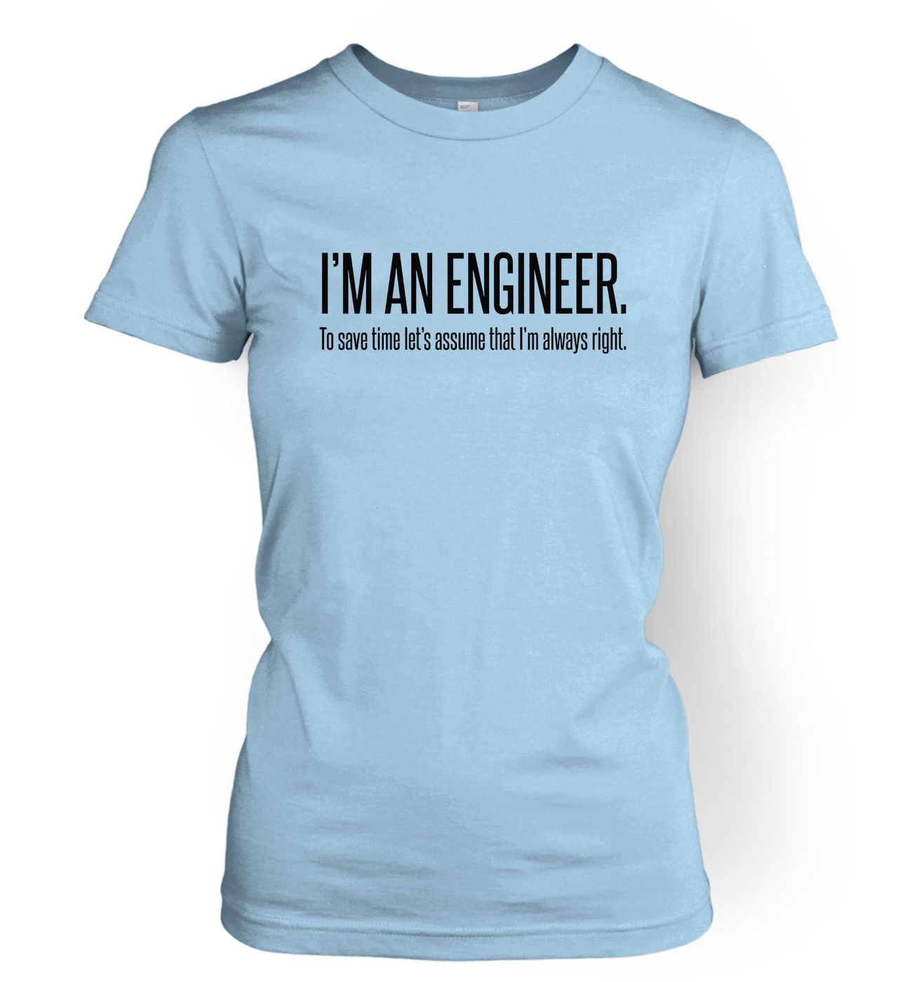 Engineer Always Right women's t-shirt by Something Geeky