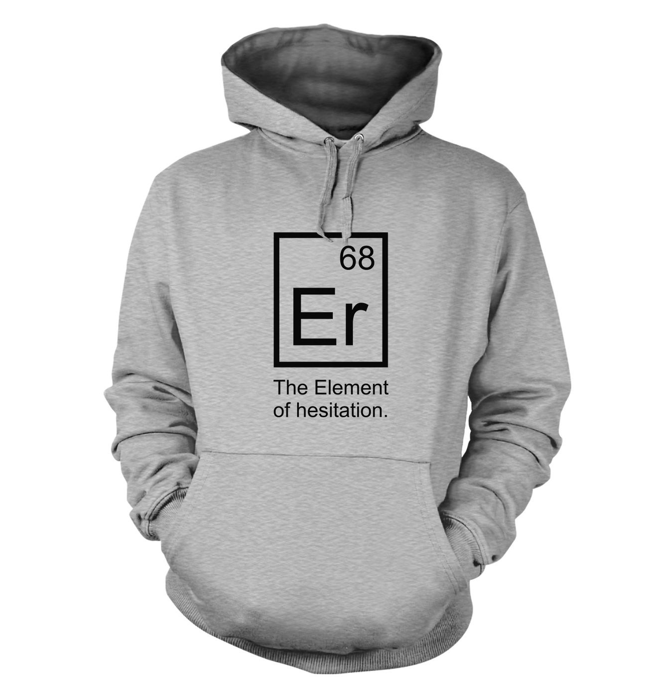 Er the element of hesitation  - adult unisex hooide