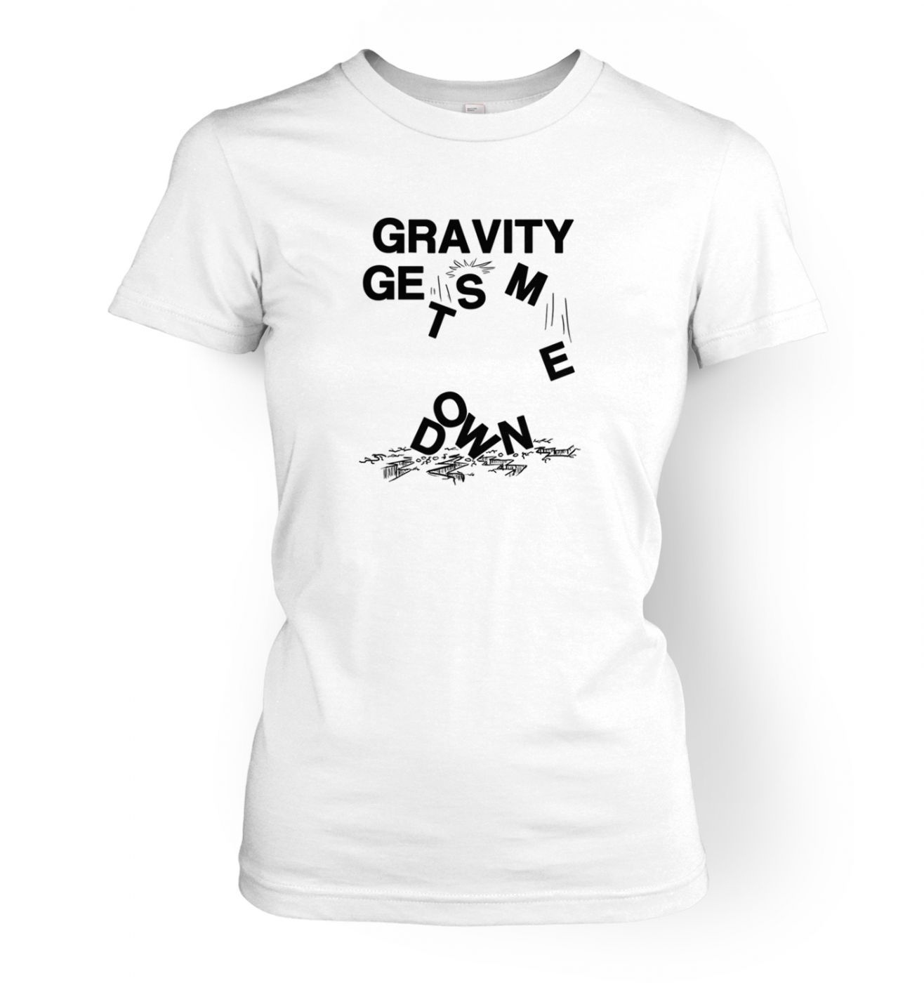 Gravity Gets Me Down women's fitted t-shirt