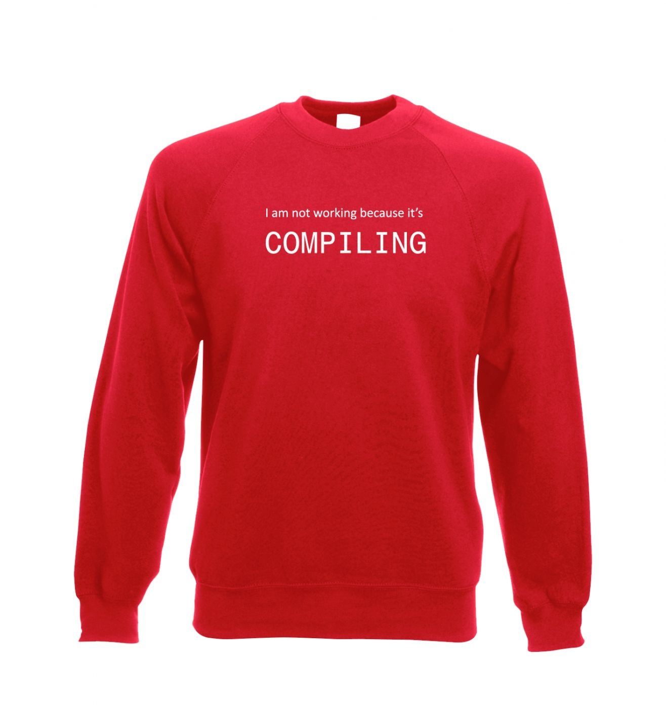 I Am Not Working Because It's Compiling IT sweatshirt