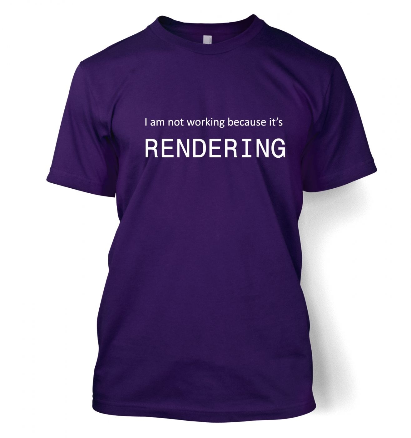 I Am Not Working Because It's Rendering IT t-shirt