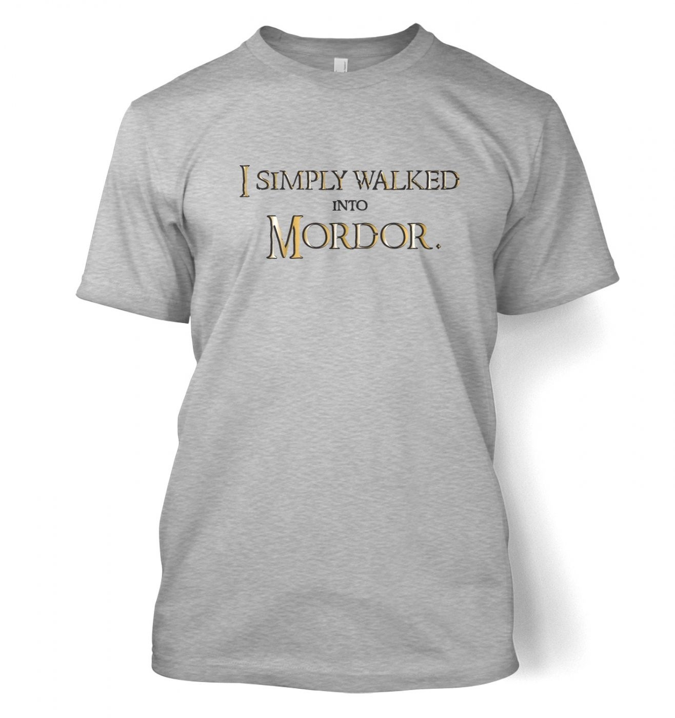Gold I simply walked into Mordor t-shirt
