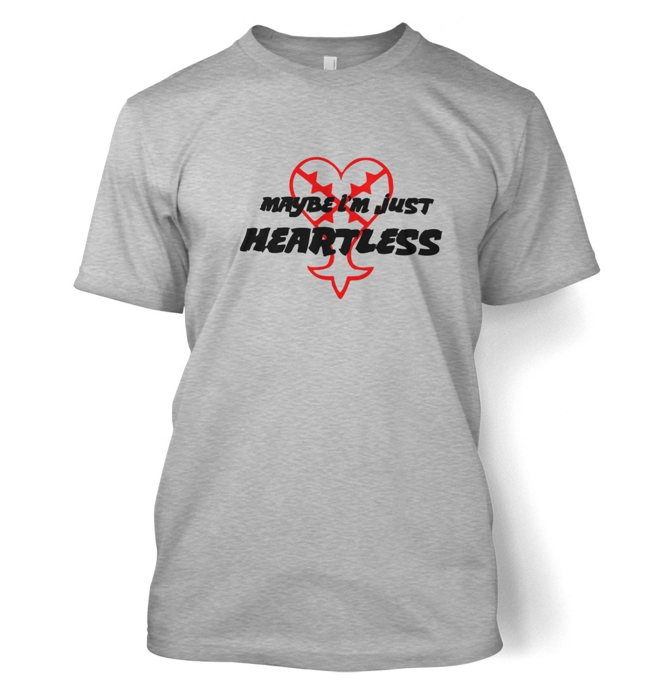 Maybe Im Just Heartless t-shirt