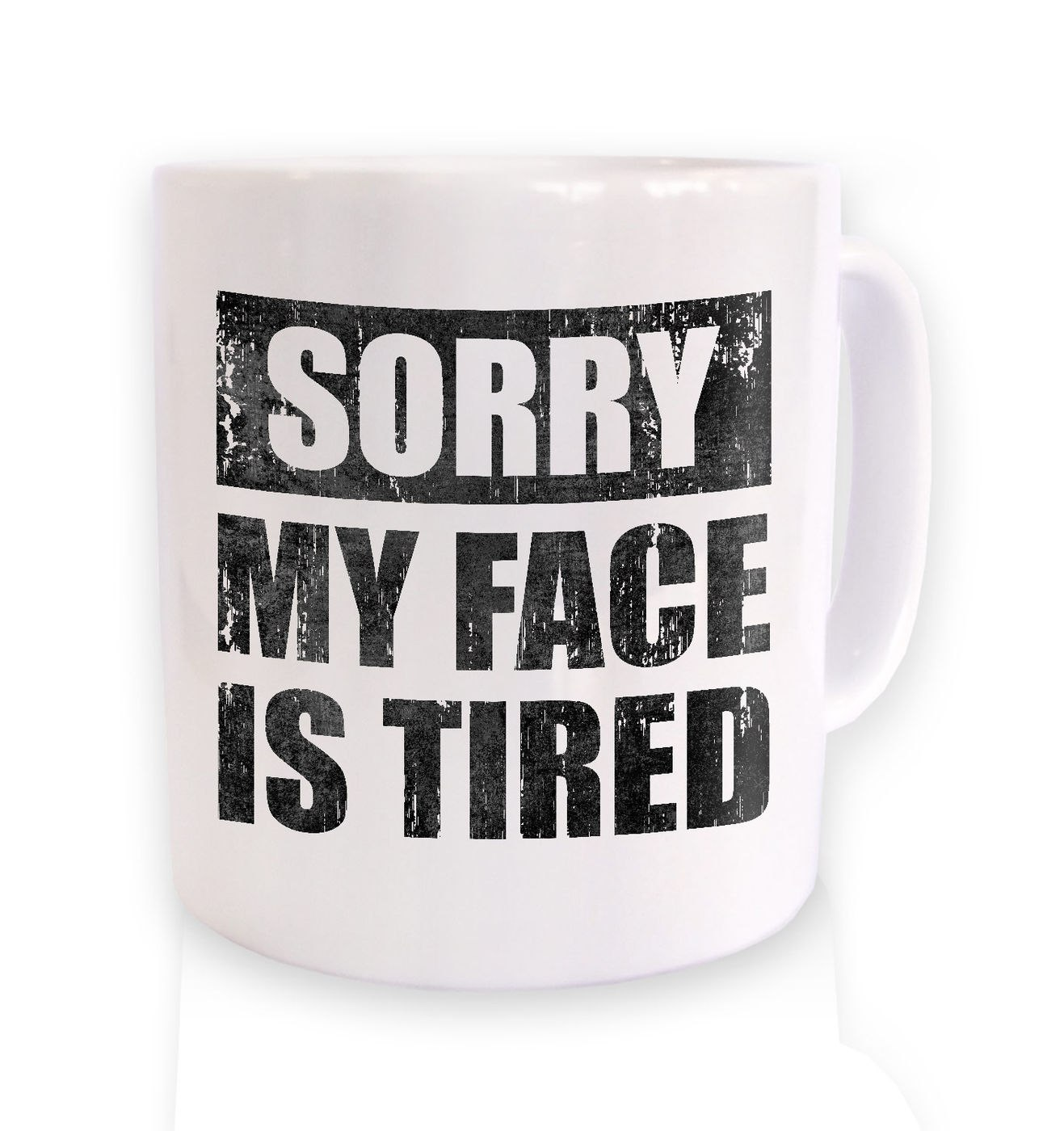 Sorry My Face Is Tired mug by Something Geeky
