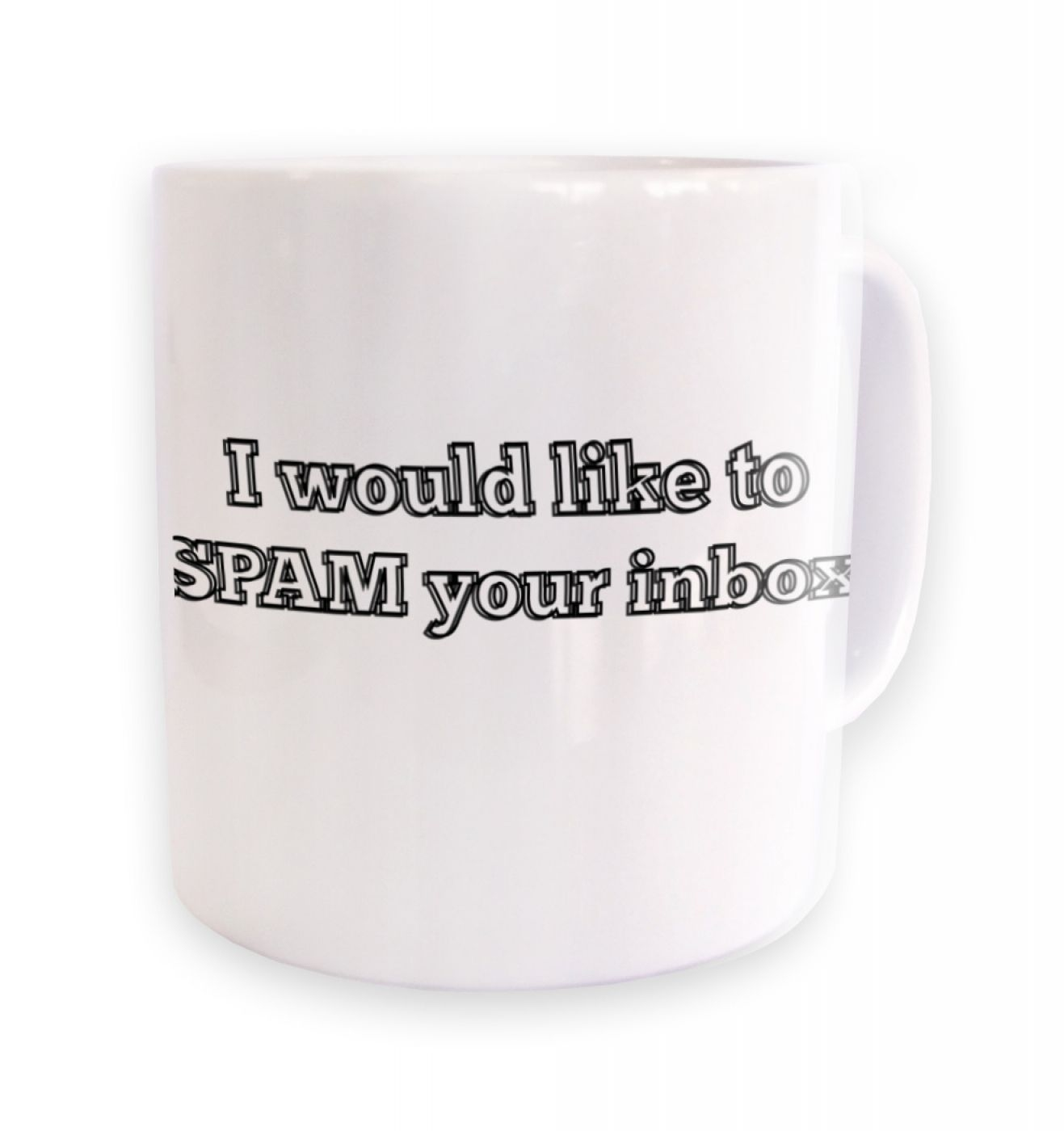 I Would Like To Spam Your Inbox mug