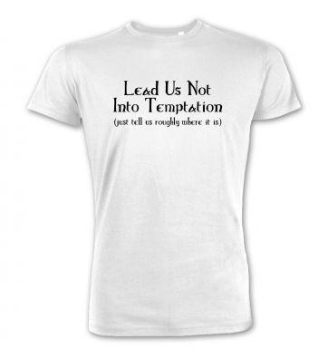 Lead Us Not Into Temptation premium t-shirt