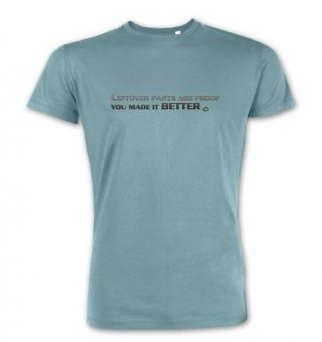 Leftover Parts Are Proof You Made It Better premium t-shirt