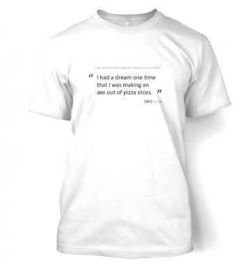 'making an axe out of pizza slices'  DAI2  t-shirt