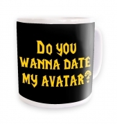 Do You Wanna Date My Avatar? mug