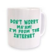 Don't Worry Ma'am I'm From The Internet mug