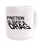 Friction Is Such A Drag mug