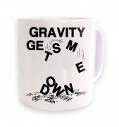 Gravity Gets Me Down mug