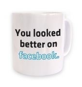 You Looked Better On Facebook mug