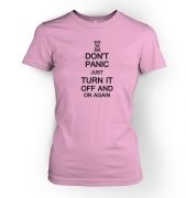 Dont panic just turn it off and on again  womens t-shirt