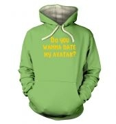 Do You Wanna Date My Avatar?  hoodie (premium)